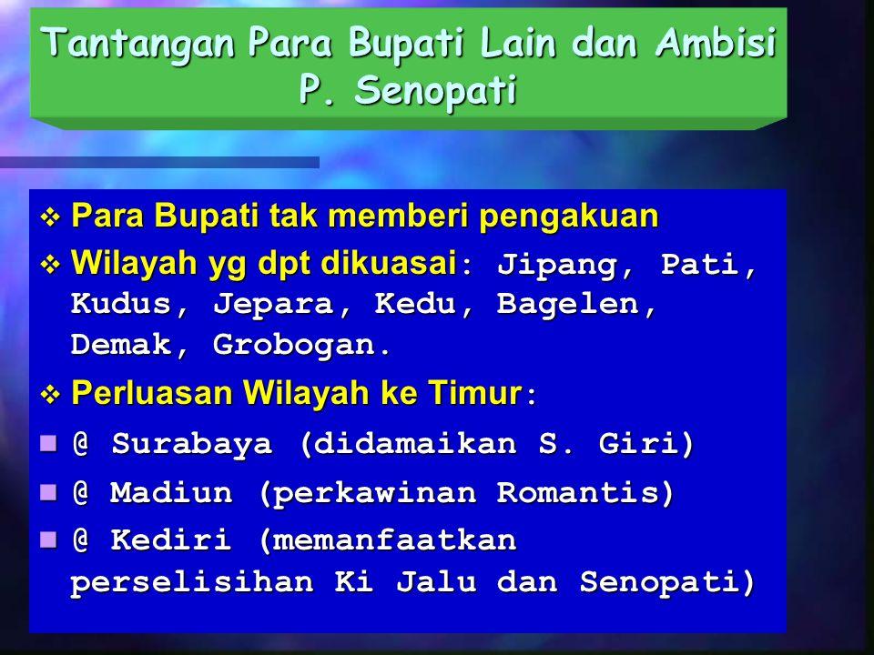 PERKEMBANGAN PERISTIWA  Sultan Hadiwijaya Mengirim Pasukan  Sultan Pajang Wafat (diganti Arya Panggiri  Diusir P. Benawa (kerjasama dg Senopati) 