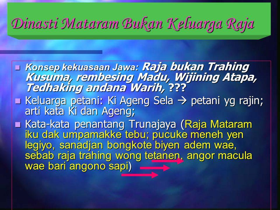 Dinasti Mataram Bukan Keluarga Raja Konsep kekuasaan Jawa: Raja bukan Trahing Kusuma, rembesing Madu, Wijining Atapa, Tedhaking andana Warih, ??.