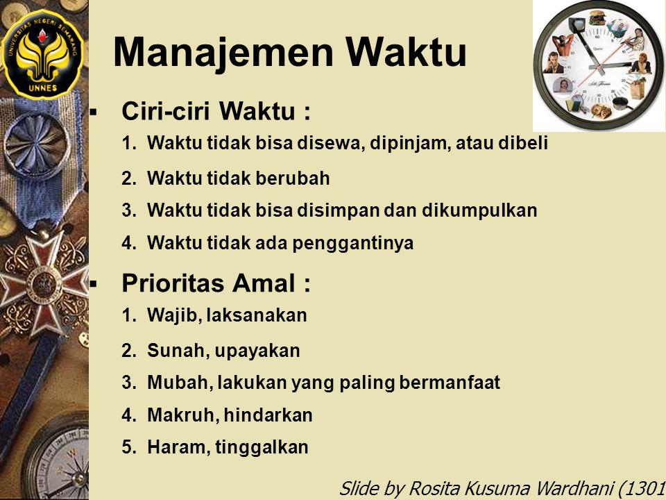 Slide by Rosita Kusuma Wardhani (1301412068) Manajemen Waktu  Ciri-ciri Waktu : 1. Waktu tidak bisa disewa, dipinjam, atau dibeli 2. Waktu tidak beru