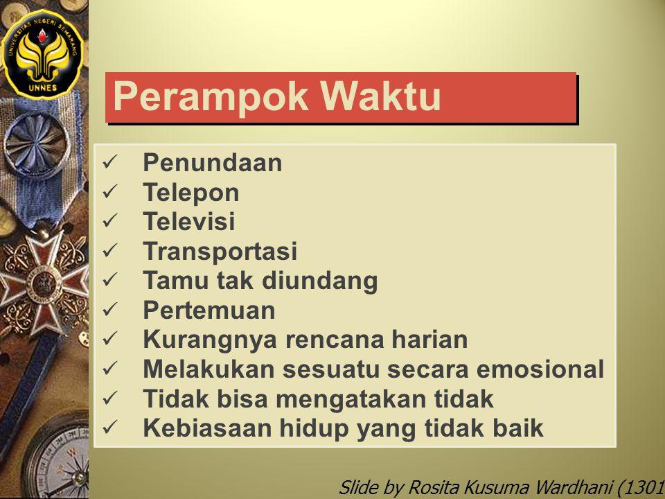 Slide by Rosita Kusuma Wardhani (1301412068) Perampok Waktu Penundaan Telepon Televisi Transportasi Tamu tak diundang Pertemuan Kurangnya rencana hari