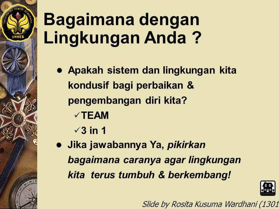 Slide by Rosita Kusuma Wardhani (1301412068) Bagaimana dengan Lingkungan Anda ? l Apakah sistem dan lingkungan kita kondusif bagi perbaikan & pengemba