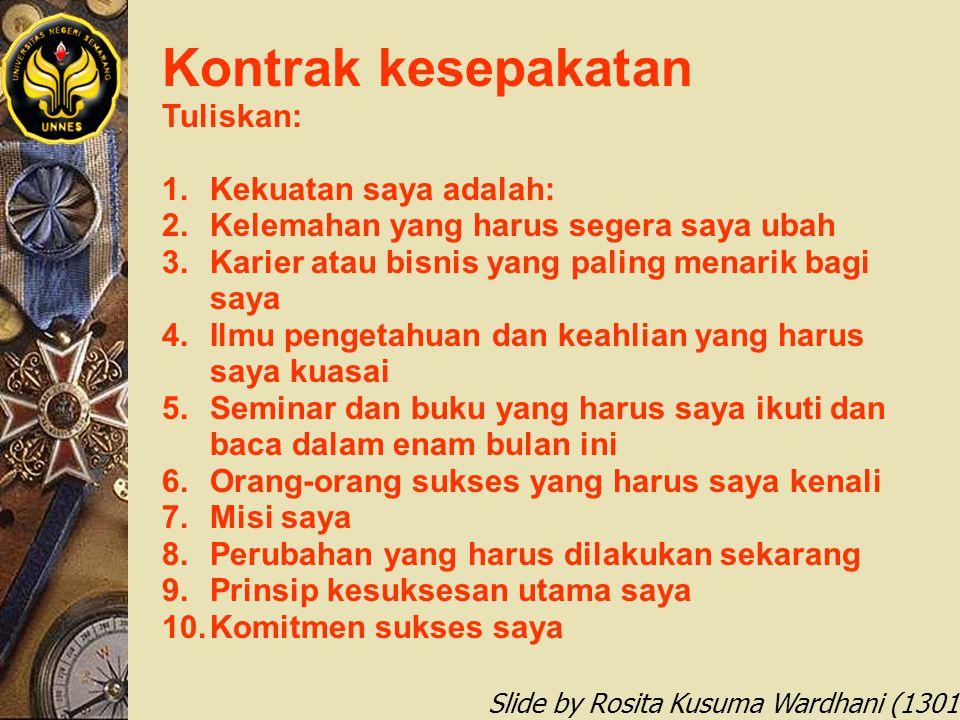 Slide by Rosita Kusuma Wardhani (1301412068) Kontrak kesepakatan Tuliskan: 1.Kekuatan saya adalah: 2.Kelemahan yang harus segera saya ubah 3.Karier at