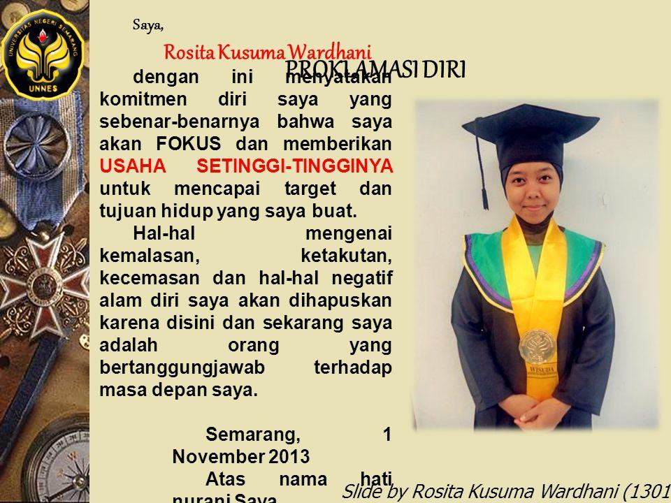 Slide by Rosita Kusuma Wardhani (1301412068) PROKLAMASI DIRI Saya, Rosita Kusuma Wardhani dengan ini menyatakan komitmen diri saya yang sebenar-benarn