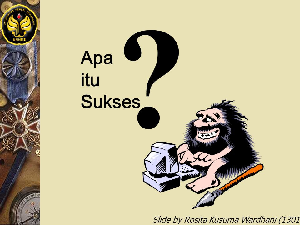 Slide by Rosita Kusuma Wardhani (1301412068) Apa itu Sukses ?