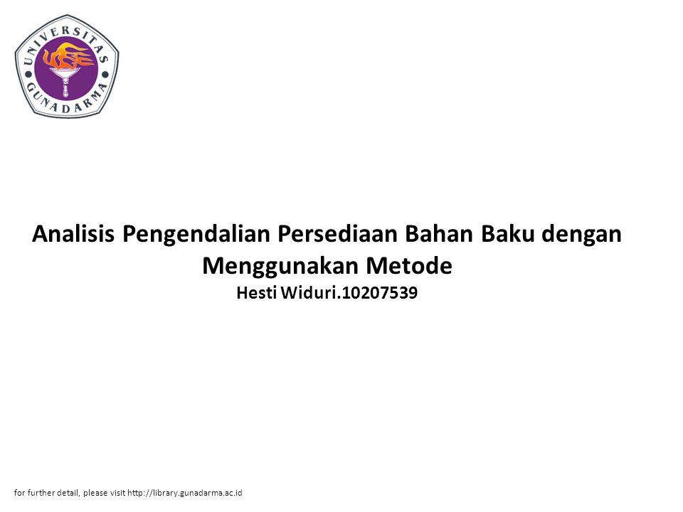 Analisis Pengendalian Persediaan Bahan Baku dengan Menggunakan Metode Hesti Widuri.10207539 for further detail, please visit http://library.gunadarma.