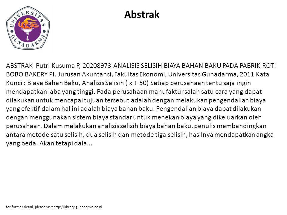 Abstrak ABSTRAK Putri Kusuma P, 20208973 ANALISIS SELISIH BIAYA BAHAN BAKU PADA PABRIK ROTI BOBO BAKERY PI. Jurusan Akuntansi, Fakultas Ekonomi, Unive