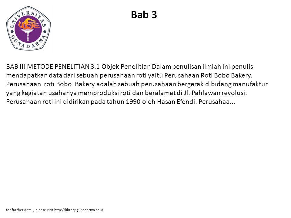 Bab 3 BAB III METODE PENELITIAN 3.1 Objek Penelitian Dalam penulisan ilmiah ini penulis mendapatkan data dari sebuah perusahaan roti yaitu Perusahaan