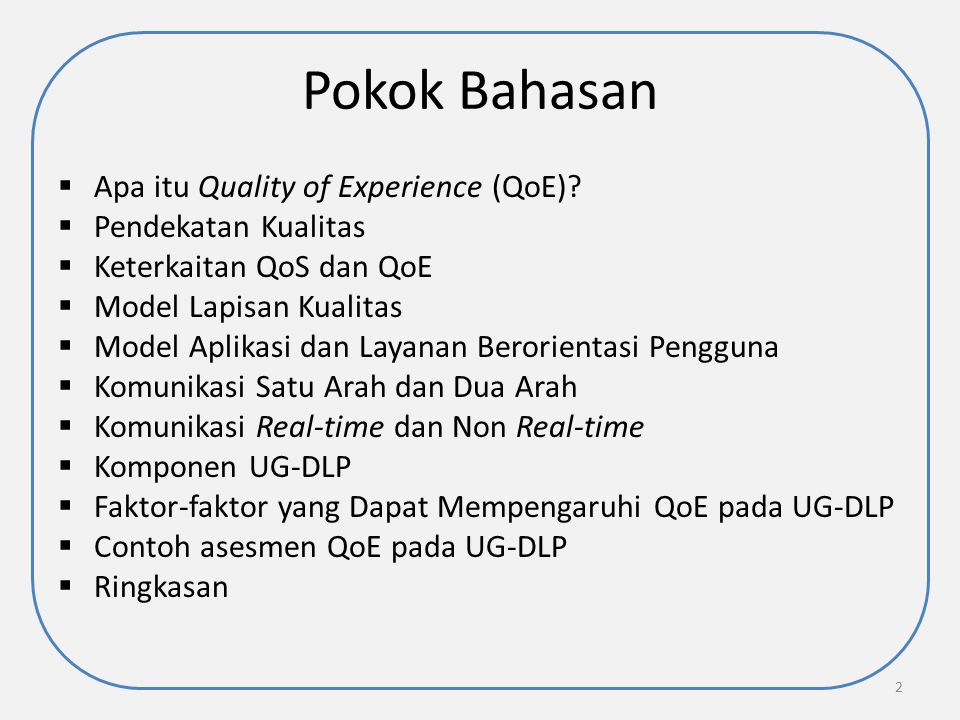 Pokok Bahasan  Apa itu Quality of Experience (QoE)?  Pendekatan Kualitas  Keterkaitan QoS dan QoE  Model Lapisan Kualitas  Model Aplikasi dan Lay