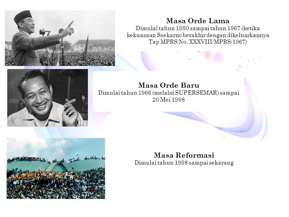 12 Masa Orde Lama Dimulai tahun 1950 sampai tahun 1967 (ketika kekuasaan Soekarno berakhir dengan dikeluarkannya Tap MPRS No. XXXVIII/MPRS/1967) Masa