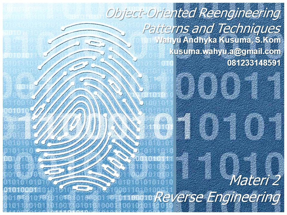 Object-Oriented Reengineering Patterns and Techniques Wahyu Andhyka Kusuma, S.Kom kusuma.wahyu.a@gmail.com081233148591 Materi 2 Reverse Engineering