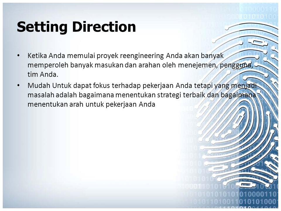 Setting Direction Ketika Anda memulai proyek reengineering Anda akan banyak memperoleh banyak masukan dan arahan oleh menejemen, pengguna, tim Anda. M
