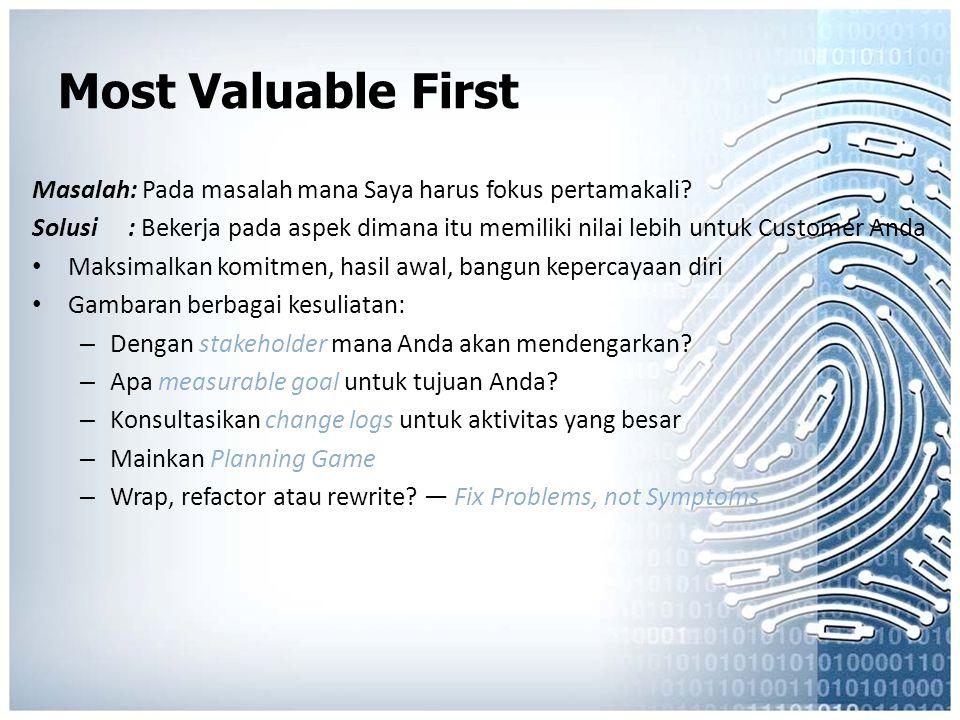 Most Valuable First Masalah: Pada masalah mana Saya harus fokus pertamakali? Solusi: Bekerja pada aspek dimana itu memiliki nilai lebih untuk Customer