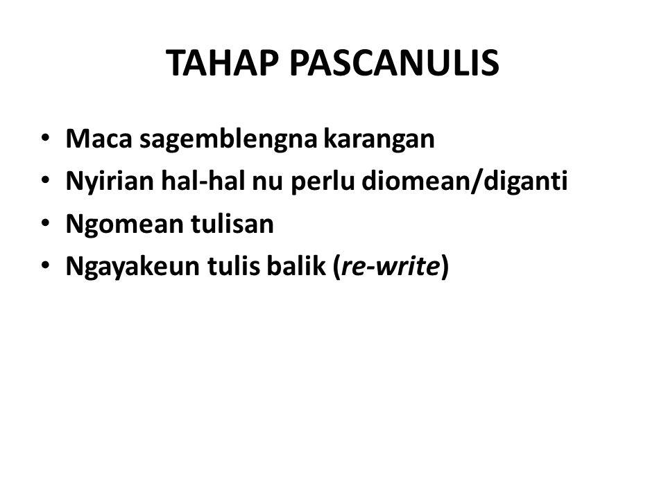 TAHAP PASCANULIS Maca sagemblengna karangan Nyirian hal-hal nu perlu diomean/diganti Ngomean tulisan Ngayakeun tulis balik (re-write)