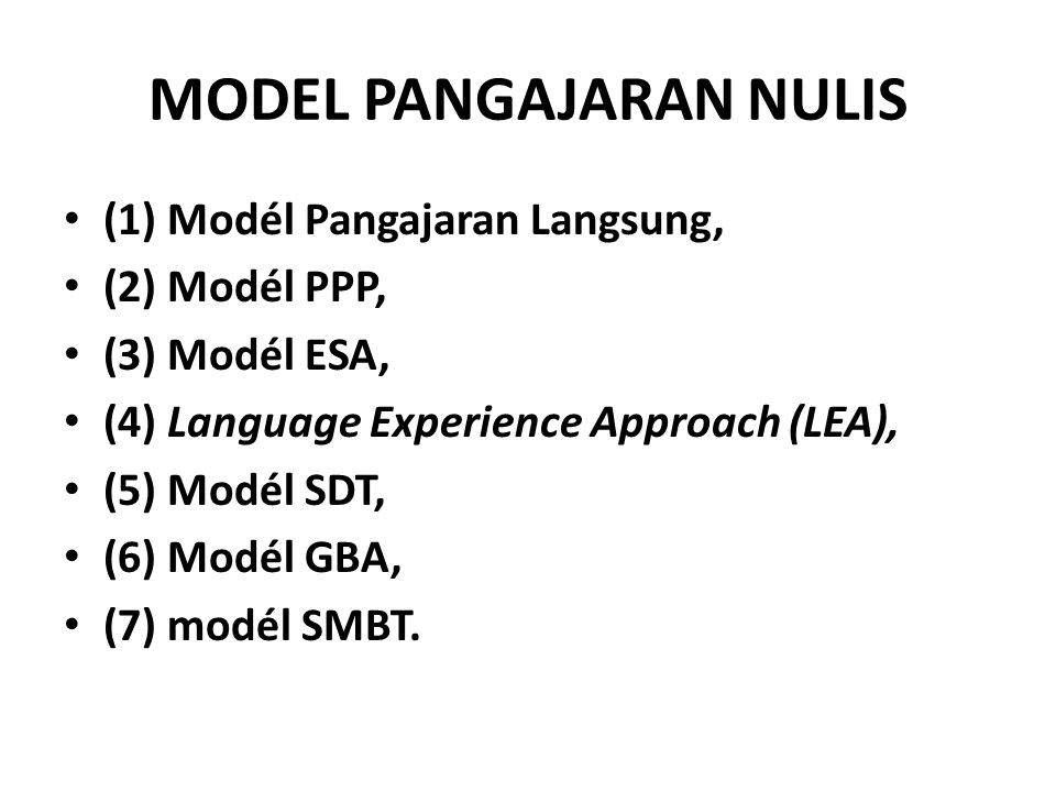 (1) Modél Pangajaran Langsung, (2) Modél PPP, (3) Modél ESA, (4) Language Experience Approach (LEA), (5) Modél SDT, (6) Modél GBA, (7) modél SMBT.