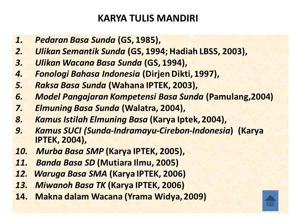 KARYA TULIS MANDIRI 1.Pedaran Basa Sunda (GS, 1985), 2.Ulikan Semantik Sunda (GS, 1994; Hadiah LBSS, 2003), 3.Ulikan Wacana Basa Sunda (GS, 1994), 4.Fonologi Bahasa Indonesia (Dirjen Dikti, 1997), 5.Raksa Basa Sunda (Wahana IPTEK, 2003), 6.Model Pangajaran Kompetensi Basa Sunda (Pamulang,2004) 7.Elmuning Basa Sunda (Walatra, 2004), 8.Kamus Istilah Elmuning Basa (Karya Iptek, 2004), 9.Kamus SUCI (Sunda-Indramayu-Cirebon-Indonesia) (Karya IPTEK, 2004), 10.