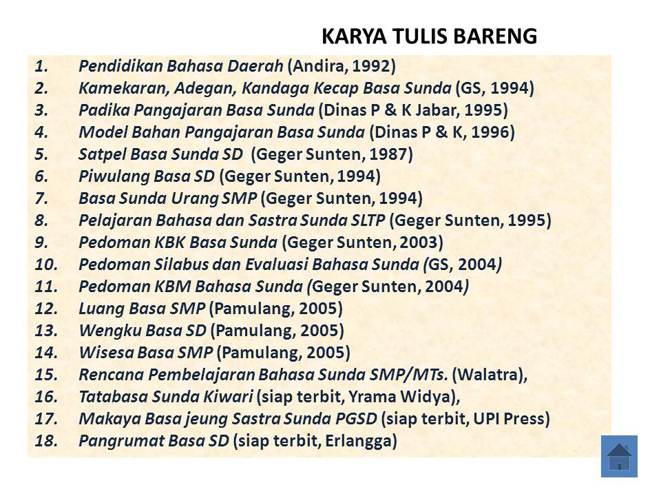 KARYA TULIS BARENG 1.Pendidikan Bahasa Daerah (Andira, 1992) 2.Kamekaran, Adegan, Kandaga Kecap Basa Sunda (GS, 1994) 3.Padika Pangajaran Basa Sunda (Dinas P & K Jabar, 1995) 4.Model Bahan Pangajaran Basa Sunda (Dinas P & K, 1996) 5.Satpel Basa Sunda SD (Geger Sunten, 1987) 6.Piwulang Basa SD (Geger Sunten, 1994) 7.Basa Sunda Urang SMP (Geger Sunten, 1994) 8.Pelajaran Bahasa dan Sastra Sunda SLTP (Geger Sunten, 1995) 9.Pedoman KBK Basa Sunda (Geger Sunten, 2003) 10.Pedoman Silabus dan Evaluasi Bahasa Sunda (GS, 2004) 11.Pedoman KBM Bahasa Sunda (Geger Sunten, 2004) 12.Luang Basa SMP (Pamulang, 2005) 13.Wengku Basa SD (Pamulang, 2005) 14.Wisesa Basa SMP (Pamulang, 2005) 15.Rencana Pembelajaran Bahasa Sunda SMP/MTs.