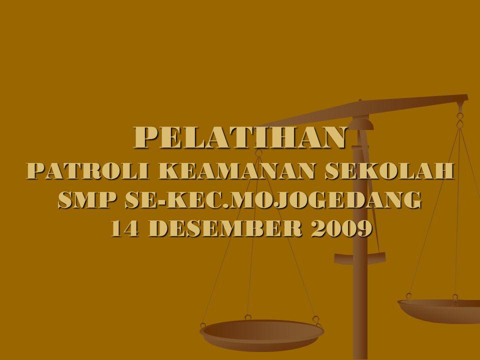 I.PATROLI KEAMANAN SEKOLAH II. UU No 22 Tahun 2009 III.