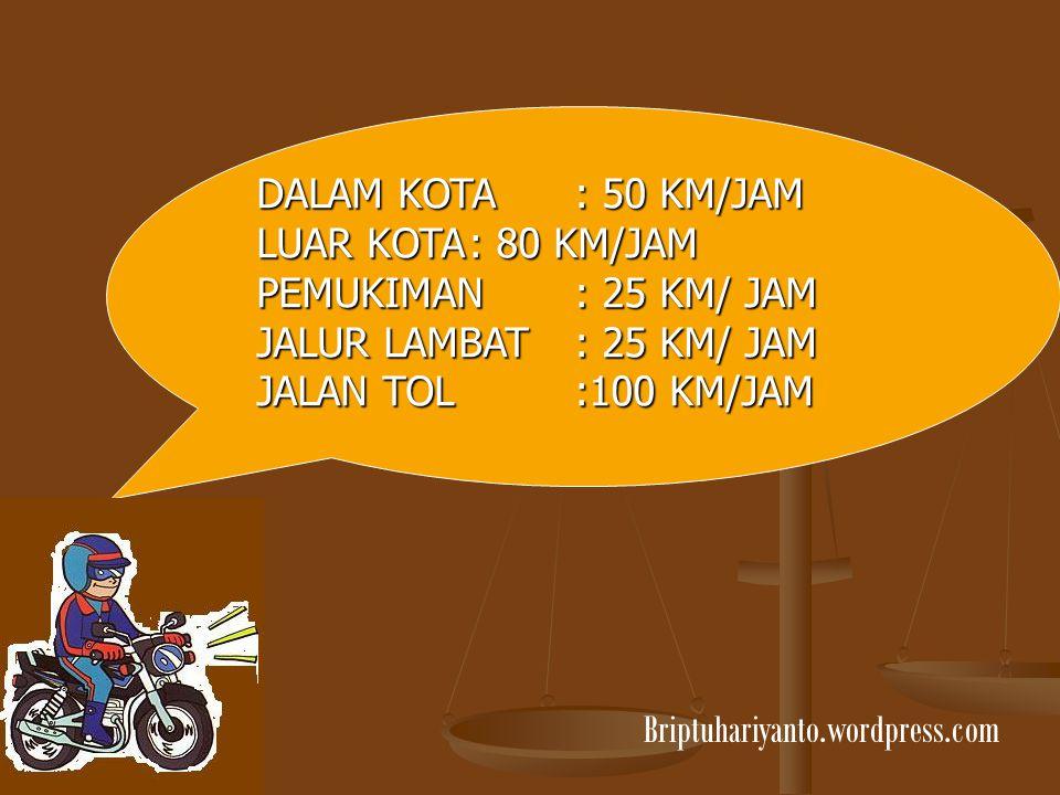 DALAM KOTA : 50 KM/JAM LUAR KOTA: 80 KM/JAM PEMUKIMAN: 25 KM/ JAM JALUR LAMBAT: 25 KM/ JAM JALAN TOL:100 KM/JAM Briptuhariyanto.wordpress.com