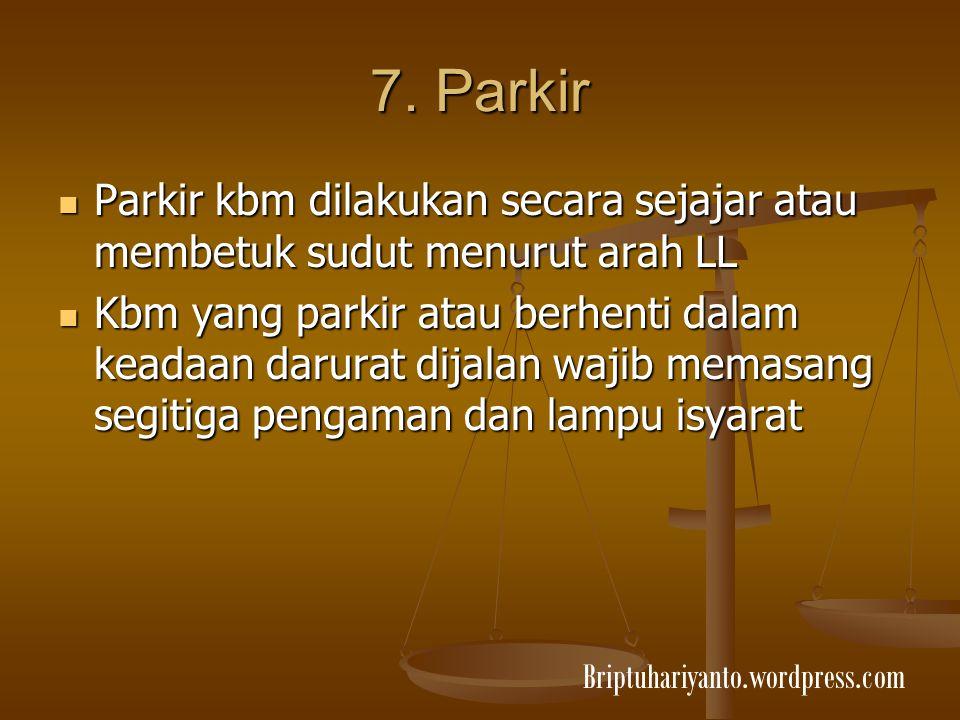 7. Parkir Parkir kbm dilakukan secara sejajar atau membetuk sudut menurut arah LL Parkir kbm dilakukan secara sejajar atau membetuk sudut menurut arah