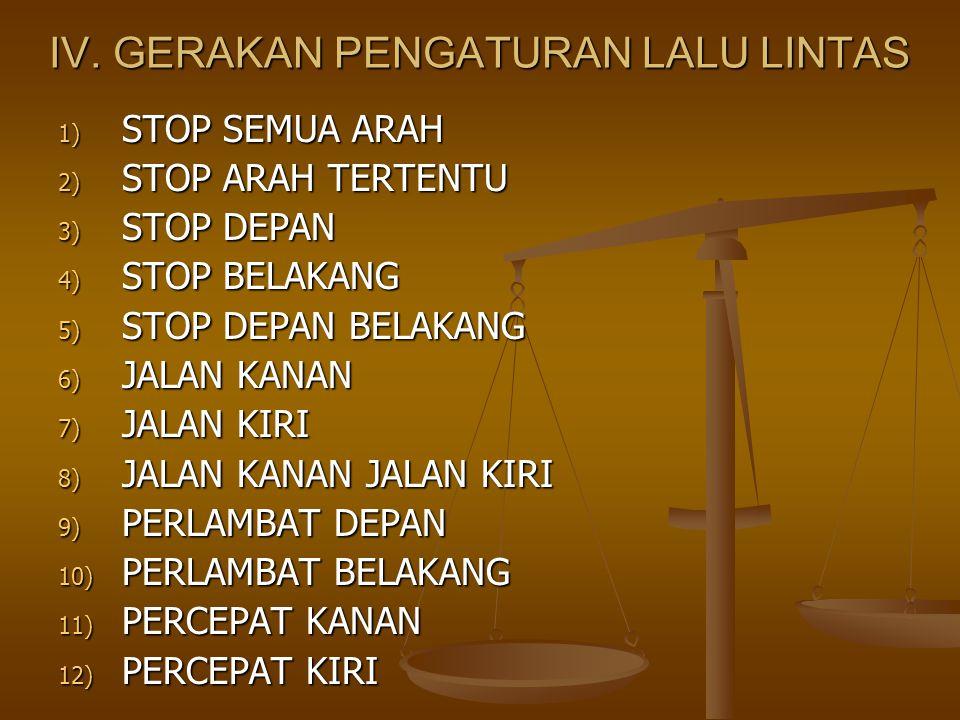 IV. GERAKAN PENGATURAN LALU LINTAS 1) STOP SEMUA ARAH 2) STOP ARAH TERTENTU 3) STOP DEPAN 4) STOP BELAKANG 5) STOP DEPAN BELAKANG 6) JALAN KANAN 7) JA