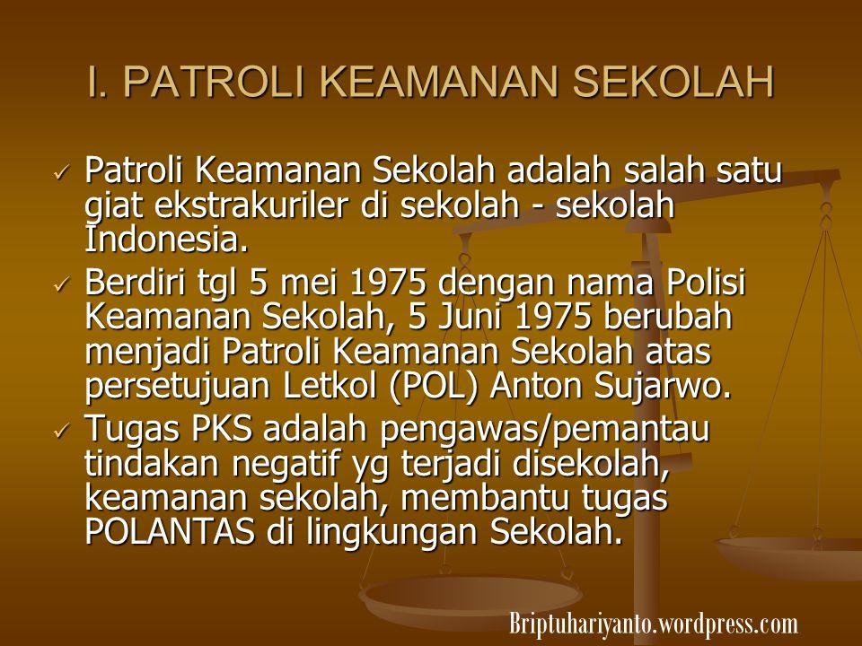 I. PATROLI KEAMANAN SEKOLAH Patroli Keamanan Sekolah adalah salah satu giat ekstrakuriler di sekolah - sekolah Indonesia. Patroli Keamanan Sekolah ada