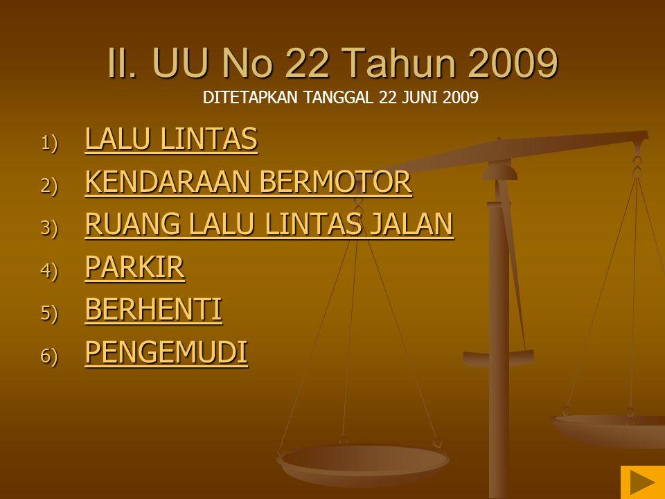 II. UU No 22 Tahun 2009 1) LALU LINTAS LALU LINTAS LALU LINTAS 2) KENDARAAN BERMOTOR KENDARAAN BERMOTOR KENDARAAN BERMOTOR 3) RUANG LALU LINTAS JALAN