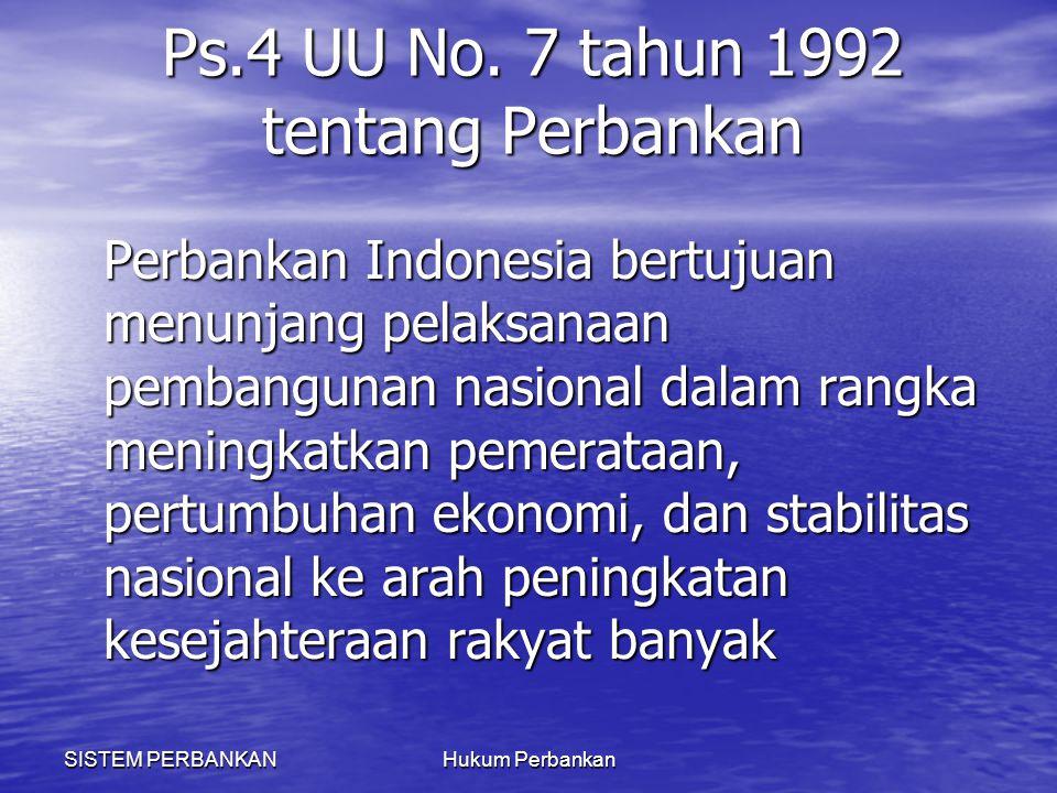SISTEM PERBANKANHukum Perbankan Ps.4 UU No. 7 tahun 1992 tentang Perbankan Perbankan Indonesia bertujuan menunjang pelaksanaan pembangunan nasional da