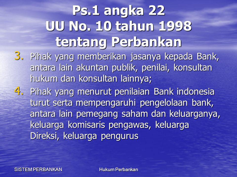 SISTEM PERBANKANHukum Perbankan Ps.1 angka 22 UU No. 10 tahun 1998 tentang Perbankan 3. Pihak yang memberikan jasanya kepada Bank, antara lain akuntan