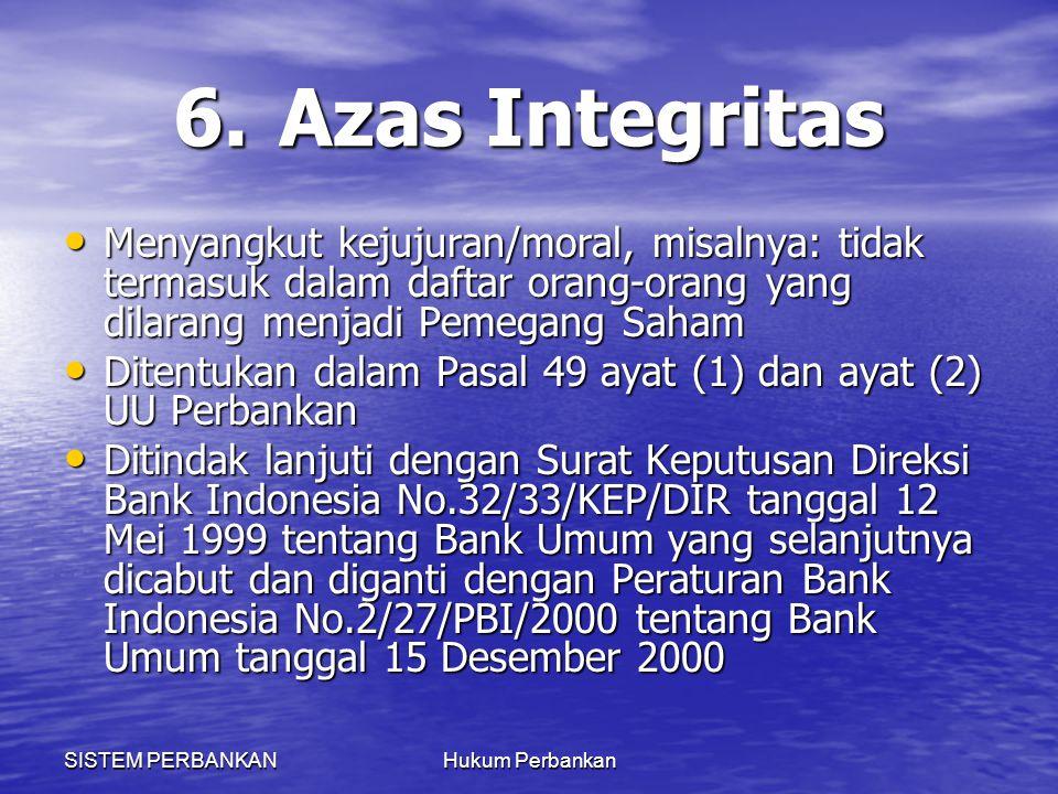 SISTEM PERBANKANHukum Perbankan 6.Azas Integritas Menyangkut kejujuran/moral, misalnya: tidak termasuk dalam daftar orang-orang yang dilarang menjadi