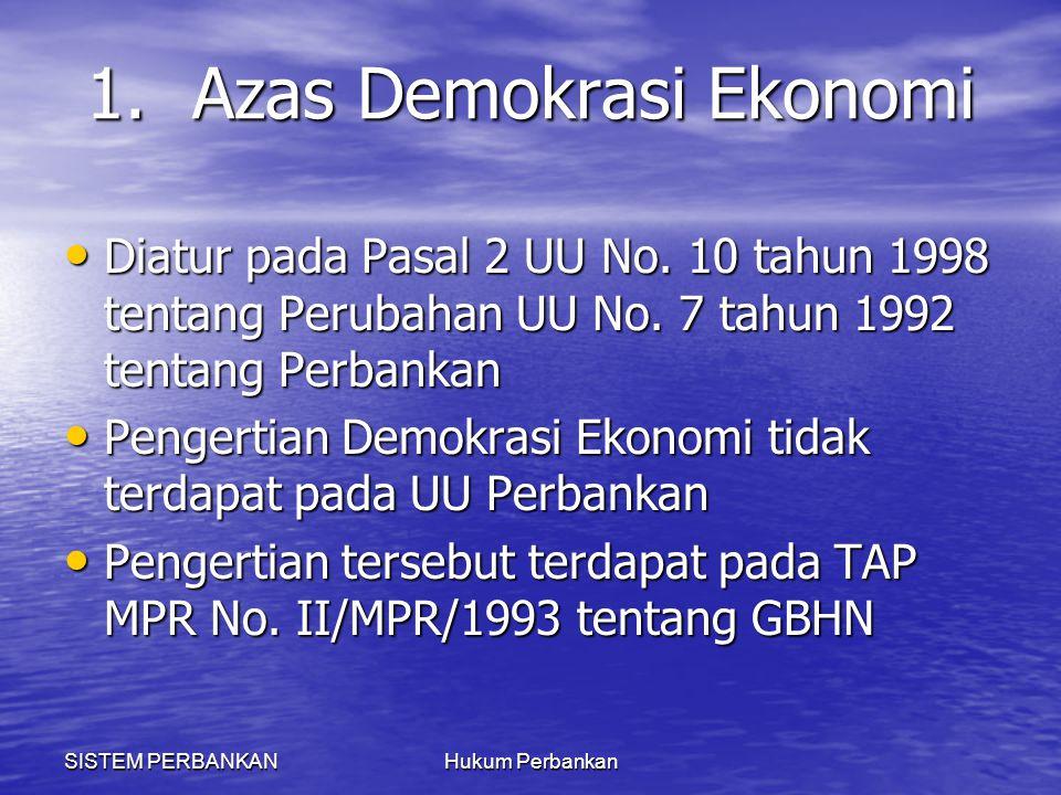 SISTEM PERBANKANHukum Perbankan 1.Azas Demokrasi Ekonomi Diatur pada Pasal 2 UU No. 10 tahun 1998 tentang Perubahan UU No. 7 tahun 1992 tentang Perban