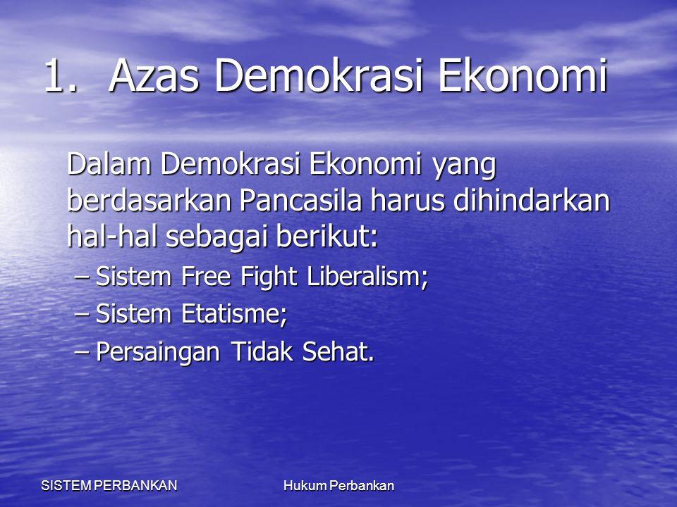 SISTEM PERBANKANHukum Perbankan 1.Azas Demokrasi Ekonomi Dalam Demokrasi Ekonomi yang berdasarkan Pancasila harus dihindarkan hal-hal sebagai berikut: