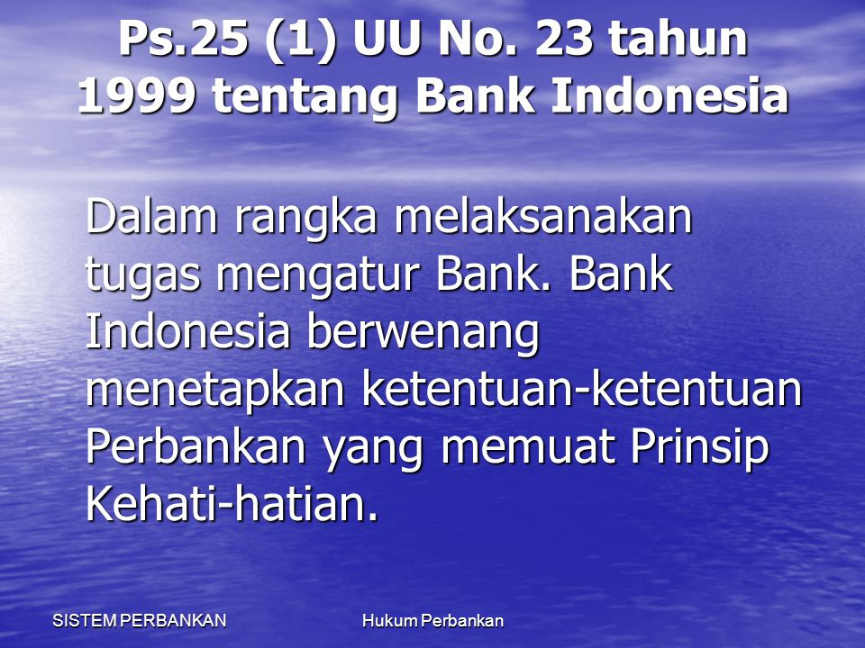 SISTEM PERBANKANHukum Perbankan Ps.25 (1) UU No. 23 tahun 1999 tentang Bank Indonesia Dalam rangka melaksanakan tugas mengatur Bank. Bank Indonesia be