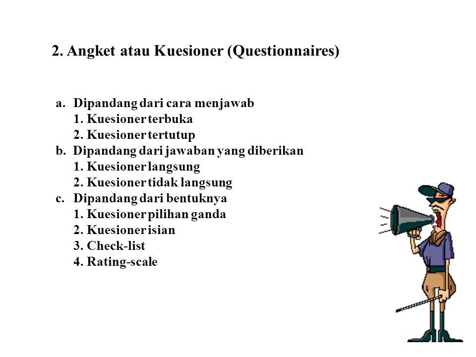 2.Angket atau Kuesioner (Questionnaires) a.Dipandang dari cara menjawab 1.
