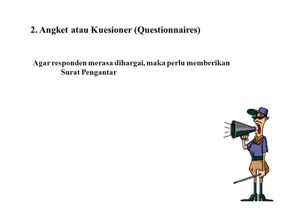 2. Angket atau Kuesioner (Questionnaires) Agar responden merasa dihargai, maka perlu memberikan Surat Pengantar