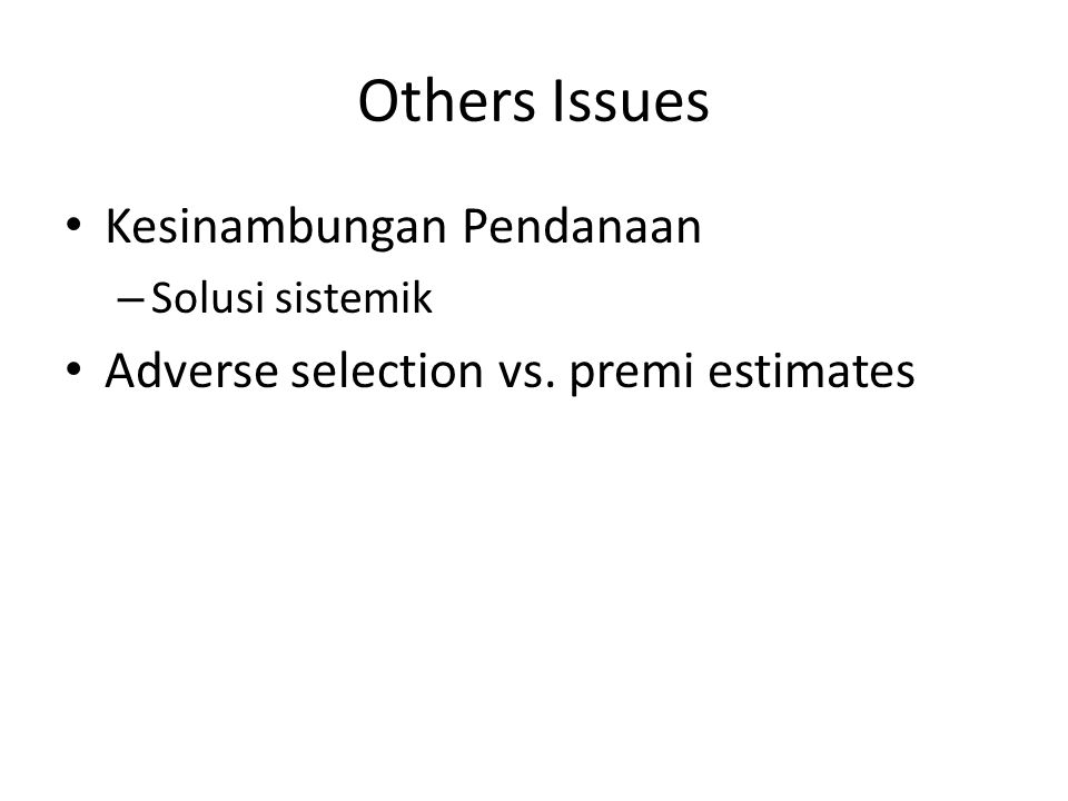 Others Issues Kesinambungan Pendanaan – Solusi sistemik Adverse selection vs. premi estimates