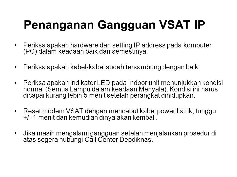 Penanganan Gangguan VSAT IP Periksa apakah hardware dan setting IP address pada komputer (PC) dalam keadaan baik dan semestinya.
