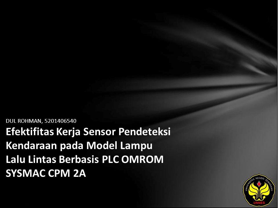 DUL ROHMAN, 5201406540 Efektifitas Kerja Sensor Pendeteksi Kendaraan pada Model Lampu Lalu Lintas Berbasis PLC OMROM SYSMAC CPM 2A
