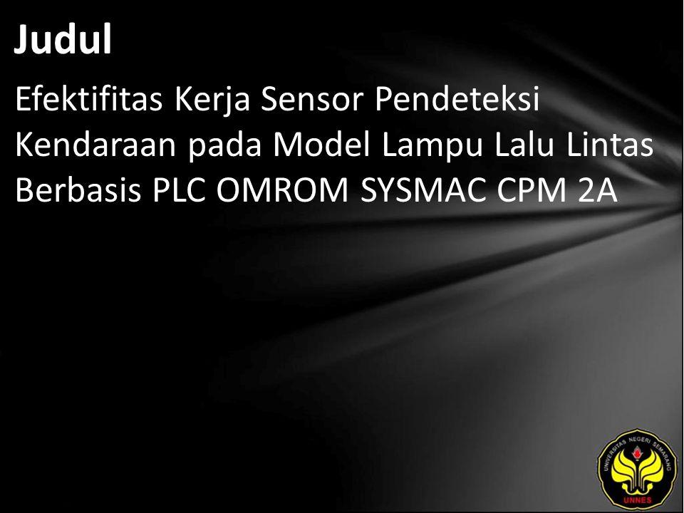 Abstrak Rohman, 2010. Efektivitas Kerja Sensor Pendeteksi Kendaraan Pada Model Lampu Lalu Lintas Berbasis PLC (Programmabel Logic Controller) OMRON SYSMAC CPM2A.(Studi kasus pada pembuatan miniatur lampu lalu lintas (traffic light) Berbasis PLC) .