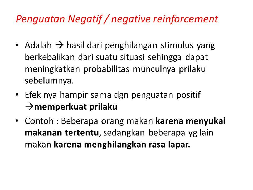 Penguatan Negatif / negative reinforcement Adalah  hasil dari penghilangan stimulus yang berkebalikan dari suatu situasi sehingga dapat meningkatkan