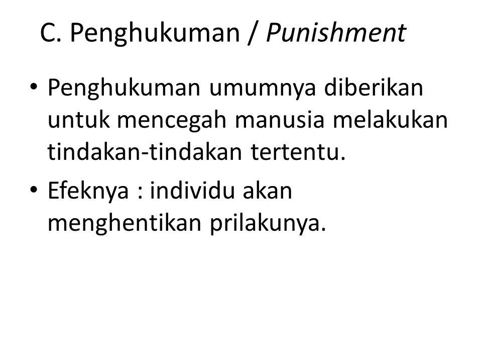 C. Penghukuman / Punishment Penghukuman umumnya diberikan untuk mencegah manusia melakukan tindakan-tindakan tertentu. Efeknya : individu akan menghen