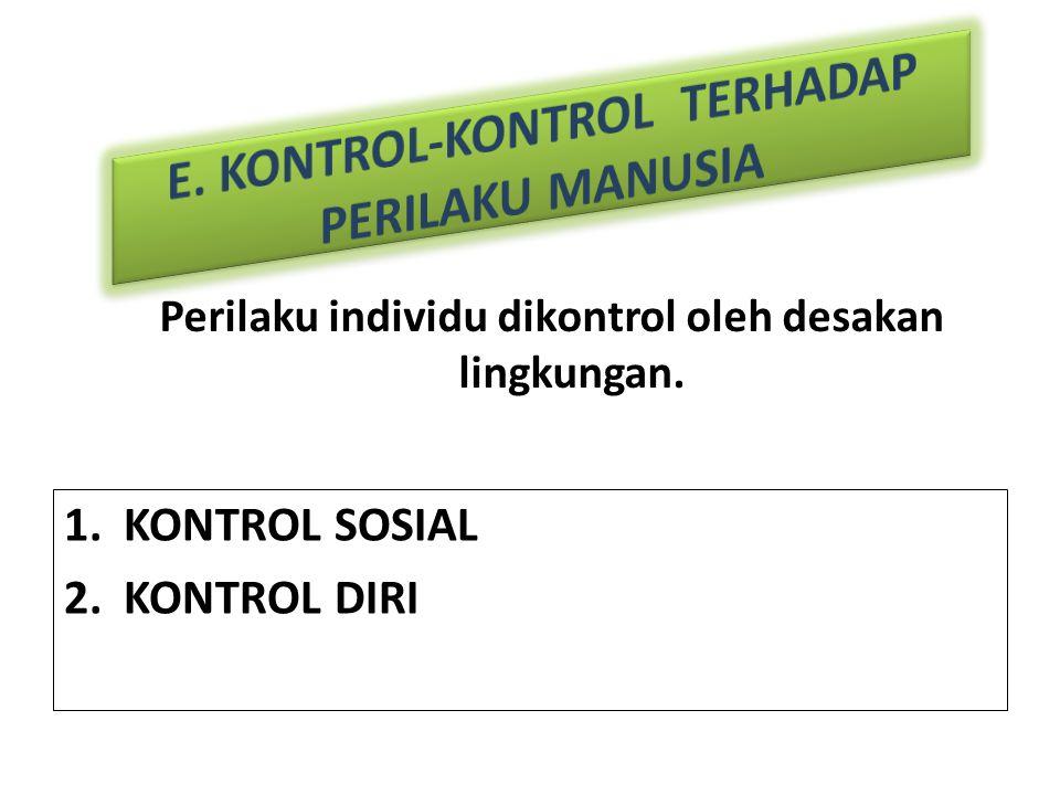 Perilaku individu dikontrol oleh desakan lingkungan. 1.KONTROL SOSIAL 2.KONTROL DIRI