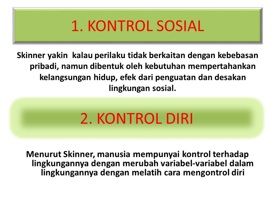 1. KONTROL SOSIAL Skinner yakin kalau perilaku tidak berkaitan dengan kebebasan pribadi, namun dibentuk oleh kebutuhan mempertahankan kelangsungan hid