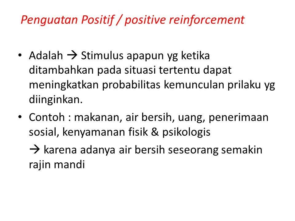 Penguatan Positif / positive reinforcement Adalah  Stimulus apapun yg ketika ditambahkan pada situasi tertentu dapat meningkatkan probabilitas kemunc