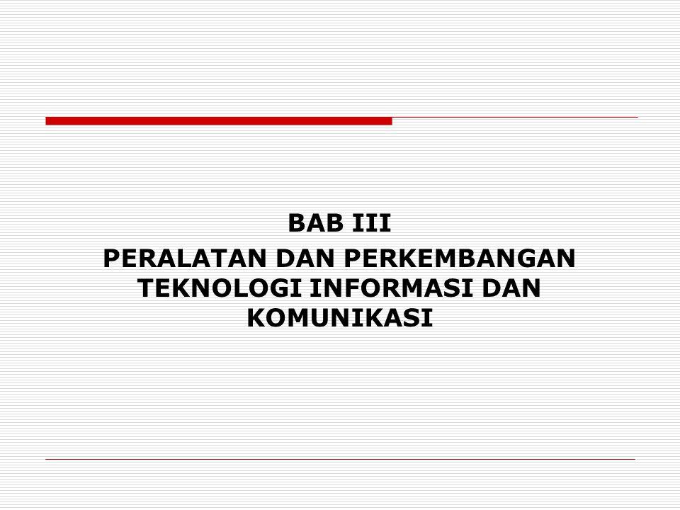 BAB III PERALATAN DAN PERKEMBANGAN TEKNOLOGI INFORMASI DAN KOMUNIKASI
