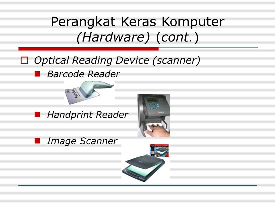 Perangkat Keras Komputer (Hardware) (cont.)  Optical Reading Device (scanner) Barcode Reader Handprint Reader Image Scanner