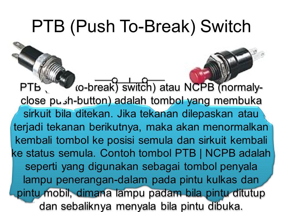 PTB (Push To-Break) Switch PTB (push to-break) switch) atau NCPB (normaly- close push-button) adalah tombol yang membuka sirkuit bila ditekan. Jika te
