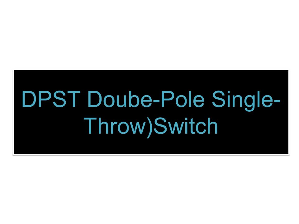 DPST Doube-Pole Single- Throw)Switch