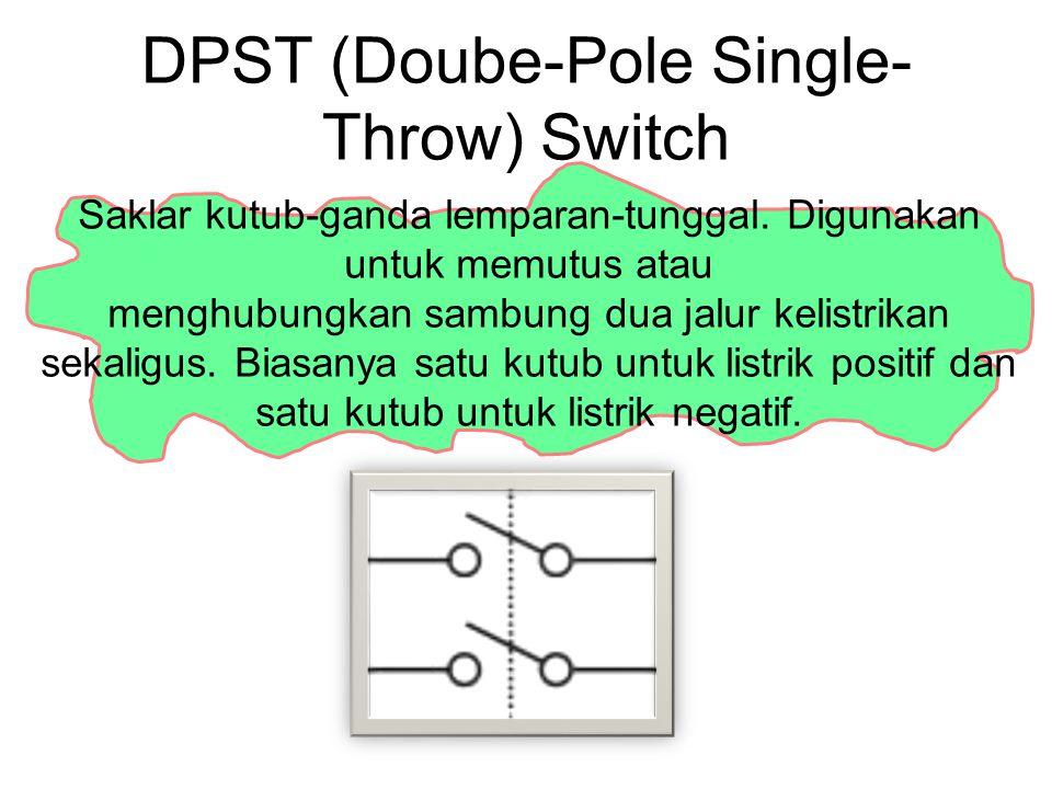 DPST (Doube-Pole Single- Throw) Switch Saklar kutub-ganda lemparan-tunggal. Digunakan untuk memutus atau menghubungkan sambung dua jalur kelistrikan s