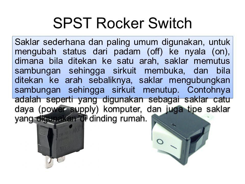 SPST Toggle Switch Untuk mengubah status dari padam (off) ke nyala (on), dimana bila tungkai ditarik ke satu arah, saklar memutus sambungan sehingga sirkuit membuka, dan bila ditarik ke arah sebaliknya, saklar menghubungkan sambungan sehingga sirkuit menutup.