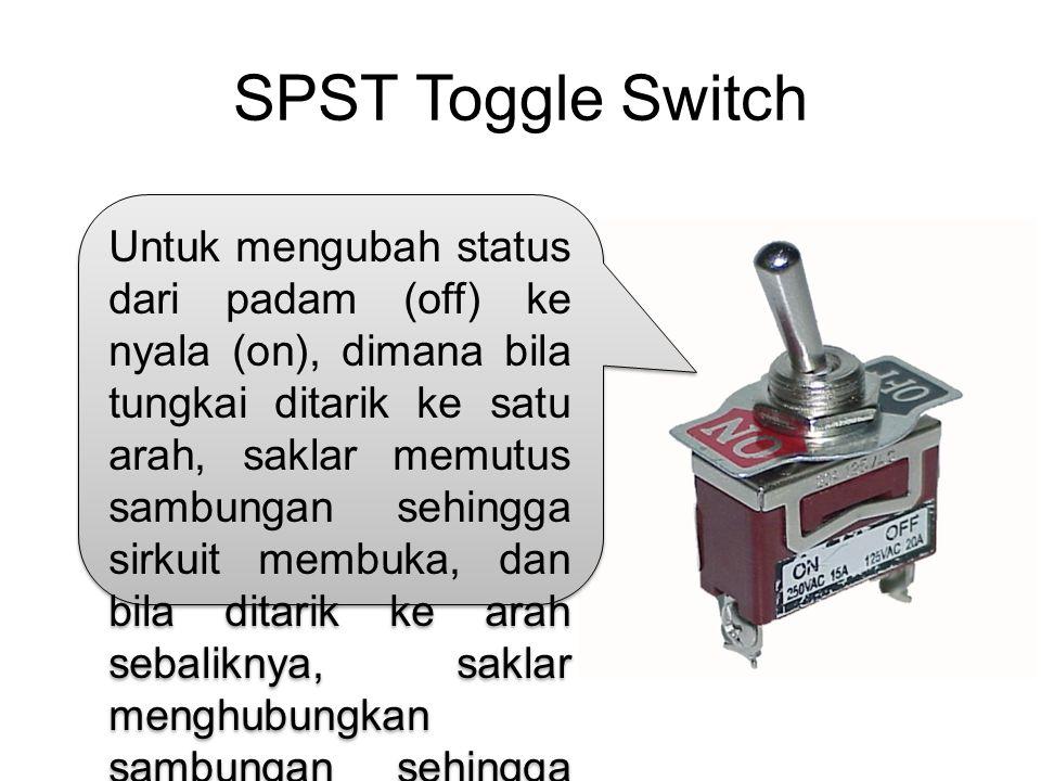 SPST Toggle Switch Untuk mengubah status dari padam (off) ke nyala (on), dimana bila tungkai ditarik ke satu arah, saklar memutus sambungan sehingga s